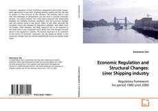 Bookcover of Economic Regulation and Structural Changes: Liner Shipping industry