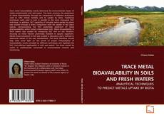 TRACE METAL BIOAVAILABILITY IN SOILS AND FRESH WATERS的封面