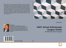 Bookcover of VAST: Virtual Arthroscopic Surgery Trainer