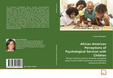 Bookcover of African American Perceptions of Psychological Services with Children