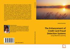 Bookcover of The Enhancement of Credit Card Fraud Detection Systems