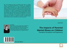 Bookcover of The Impacts of Parental Mental Illness on Children