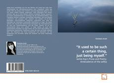 "Bookcover of ""It used to be such a certain thing, just being myself."""