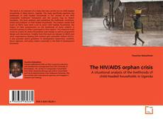 Bookcover of The HIV/AIDS orphan crisis