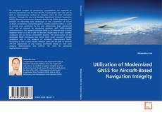 Bookcover of Utilization of Modernized GNSS for Aircraft-Based Navigation Integrity