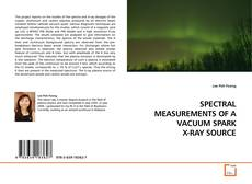Bookcover of SPECTRAL MEASUREMENTS OF A VACUUM SPARK X-RAY SOURCE