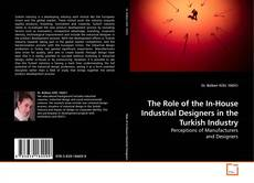 Copertina di The Role of the In-House Industrial Designers in the Turkish Industry