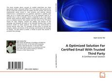 A Optimized Solution For Certified Email With Trusted Third Party kitap kapağı