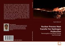Bookcover of Nuclear Process Heat Transfer For Hydrogen Production
