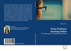 Bookcover of Three Professor Teaching Online