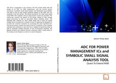 Bookcover of ADC FOR POWER MANAGEMENT ICs and SYMBOLIC SMALL SIGNAL ANALYSIS TOOL