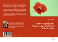 "Обложка The Development of a 'Good Enough' Shelter and a ""Secure Base"""