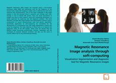 Bookcover of Magnetic Resonance Image analysis through soft-computing