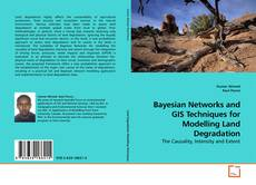 Bookcover of Bayesian Networks and GIS Techniques for Modelling Land Degradation