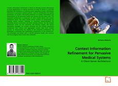 Bookcover of Context Information Refinement for Pervasive Medical Systems