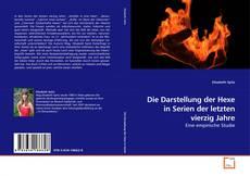 Buchcover von Die Darstellung der Hexe in Serien der letzten vierzig Jahre