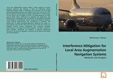 Bookcover of Interference Mitigation for Local Area Augmentation Navigation Systems
