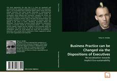 Capa do livro de Business Practice can be Changed via the Dispositions of Executives