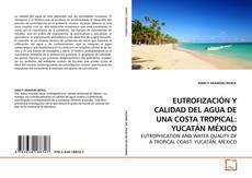 Couverture de EUTROFIZACIÓN Y CALIDAD DEL AGUA DE UNA COSTA TROPICAL: YUCATÁN MÉXICO