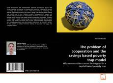 Bookcover of The problem of cooperation and the savings based poverty trap model