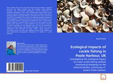 Bookcover of Ecological impacts of cockle fishing in Poole Harbour, UK