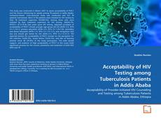 Couverture de Acceptability of HIV Testing among Tuberculosis Patientsin Addis Ababa