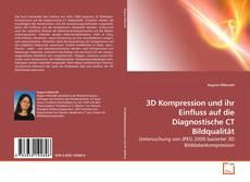Copertina di 3D Kompression und ihr Einfluss auf die Diagnostische CT Bildqualität