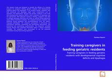 Bookcover of Training caregivers in feeding geriatric residents