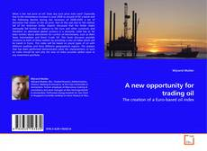Bookcover of A new opportunity for trading oil