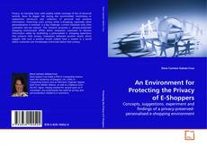 Bookcover of An Environment for Protecting the Privacy of E-Shoppers