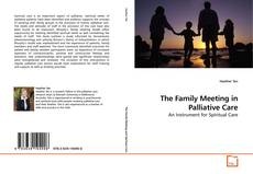 Bookcover of The Family Meeting in Palliative Care