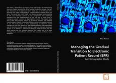 Bookcover of Managing the Gradual Transition to Electronic Patient Record (EPR)