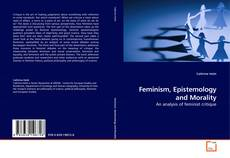Bookcover of Feminism, Epistemology and Morality