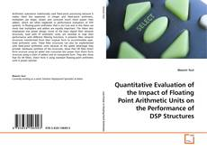 Quantitative Evaluation of the Impact of Floating Point Arithmetic Units on the Performance of DSP Structures kitap kapağı