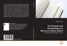 Bookcover of The Prosody and Morphology of a Moroccan Arabic dialect