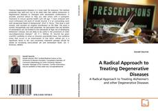Bookcover of A Radical Approach to Treating Degenerative Diseases