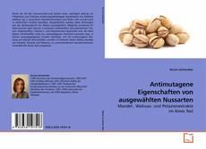 Copertina di Antimutagene Eigenschaften von ausgewählten Nussarten