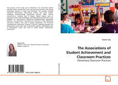 Bookcover of The Associations of Student Achievement and Classroom Practices