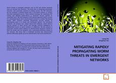 Bookcover of MITIGATING RAPIDLY PROPAGATING WORM THREATS IN EMERGENT NETWORKS