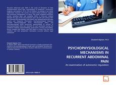 Bookcover of PSYCHOPHYSIOLOGICAL MECHANISMS IN RECURRENT ABDOMINAL PAIN