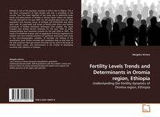 Bookcover of Fertility Levels Trends and Determinants in Oromia region, Ethiopia