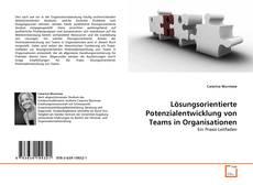 Portada del libro de Lösungsorientierte Potenzialentwicklung von Teams in Organisationen