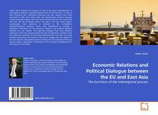 Bookcover of Economic Relations and Political Dialogue between the EU and East Asia