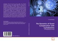 Bookcover of The Dynamics of Guest Complexation with Cyclodextrins