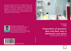 Bookcover of Preparation of quantum dots and their uses in electronics and optics
