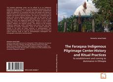 Bookcover of The Faraqasa Indigenous Pilgrimage Center:History and Ritual Practices