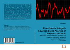 Bookcover of Time-Domain Integral-Equation Based Analysis of Complex Structures
