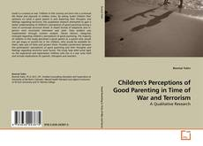 Bookcover of Children's Perceptions of Good Parenting in Time of War and Terrorism