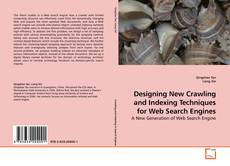 Bookcover of Designing New Crawling and Indexing Techniques for Web Search Engines
