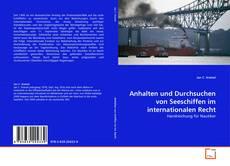 Couverture de Anhalten und Durchsuchen von Seeschiffen im internationalen Recht